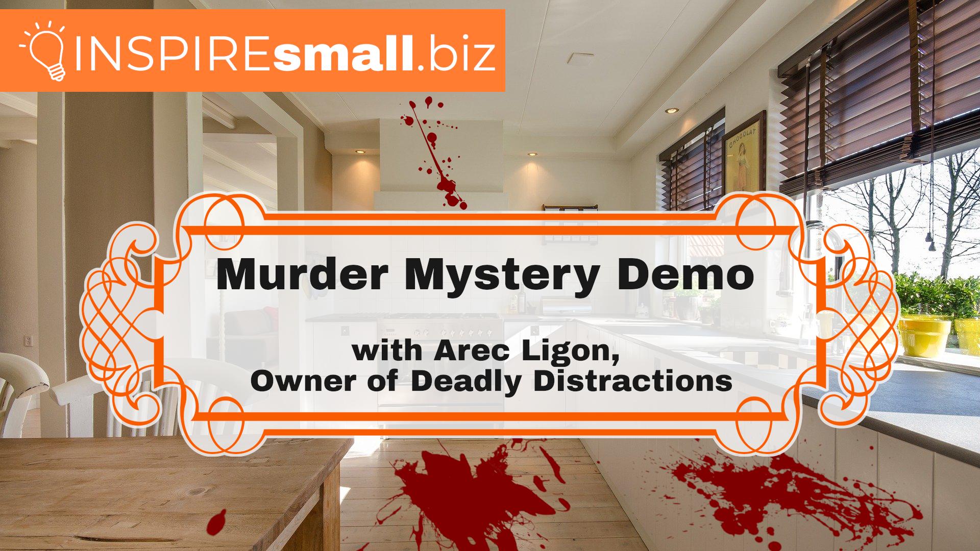 Murder Mystery Demo - INSPIREsmall.biz Monday Networking