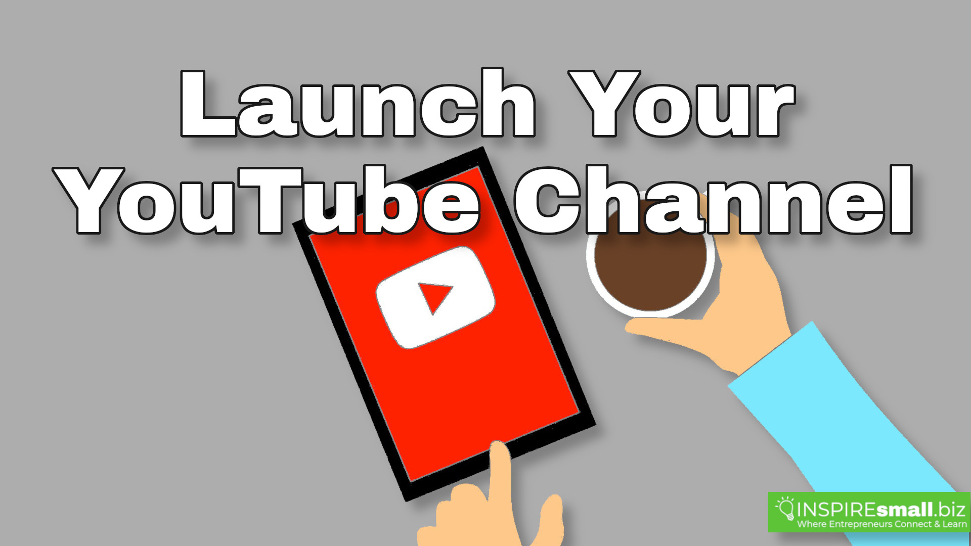 Picture of YouTube on a tablet and a cup of coffee with the words 'Launch Your YouTube Channel'