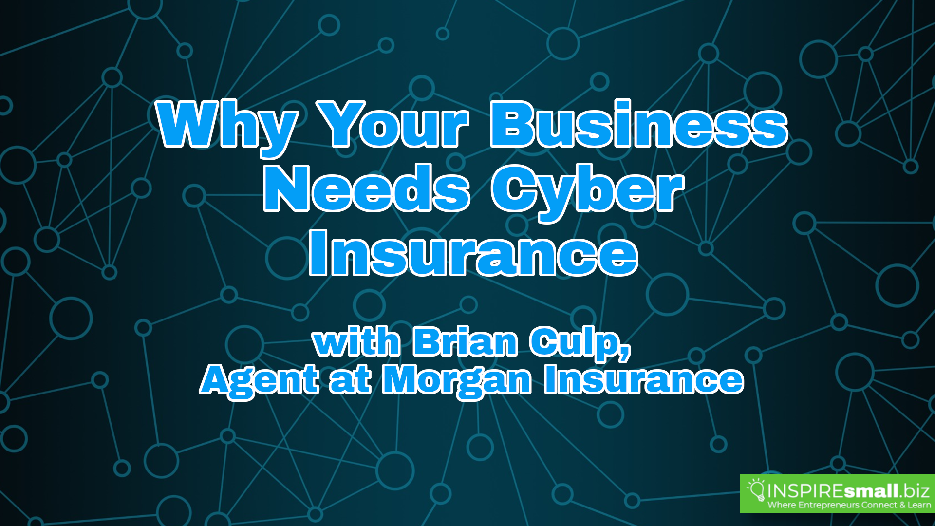 Why Your Business Needs Cyber Insurance - INSPIREsmall.biz Monday Networking