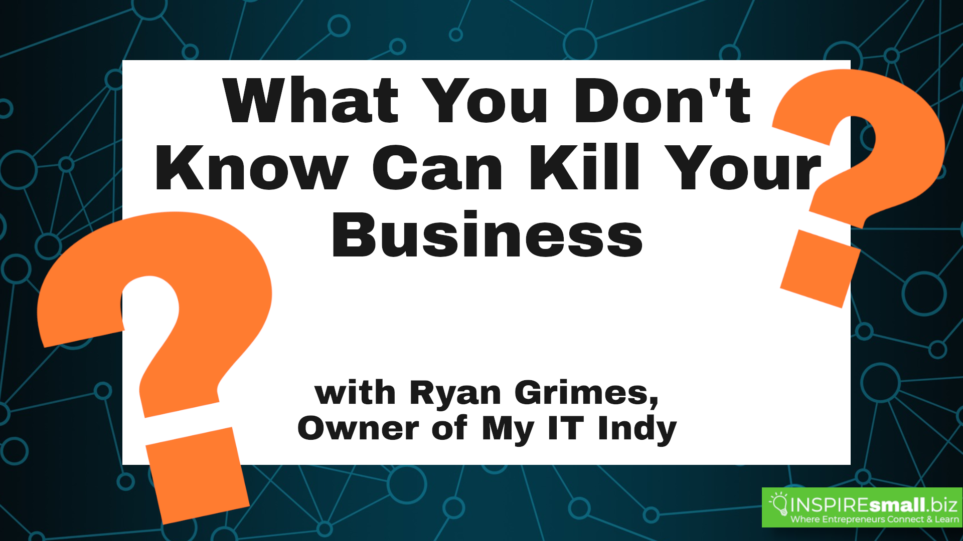 What You Don't Know About IT Can Kill Your Business - INSPIREsmall.biz Monday Networking